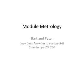 Module Metrology