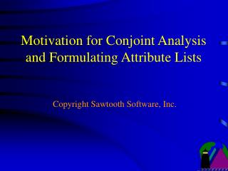 Motivation for Conjoint Analysis and Formulating Attribute Lists    Copyright Sawtooth Software, Inc.