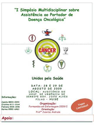 """""""I Simpósio Multidisciplinar sobre Assistência ao Portador de Doença  Oncológica """""""