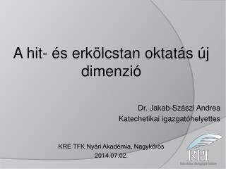 A hit- és erkölcstan oktatás új dimenzió Dr. Jakab-Szászi Andrea Katechetikai igazgatóhelyettes