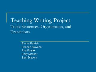 Teaching Writing Project Topic Sentences, Organization, and Transitions