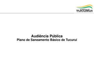 Audiência Pública  Plano de Saneamento Básico de Tucuruí