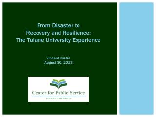 From Disaster to  Recovery and Resilience:   The Tulane University Experience