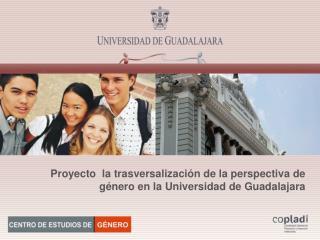 Proyecto   la  trasversalización  de la perspectiva  de  género en la Universidad de Guadalajara