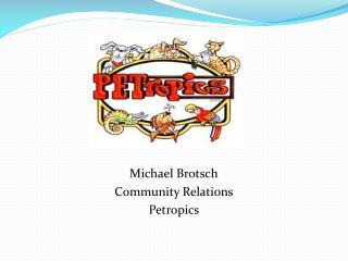 Michael Brotsch Community Relations Petropics