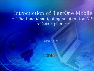 Introduction of  TestOne  Mobile  The  f unctional testing solution for APP  of Smartphone -