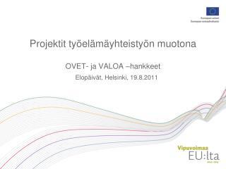 Projektit työelämäyhteistyön muotona OVET- ja VALOA –hankkeet