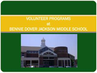VOLUNTEER PROGRAMS at BENNIE DOVER JACKSON MIDDLE SCHOOL