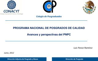PROGRAMA NACIONAL DE POSGRADOS DE CALIDAD Avances y perspectivas del PNPC