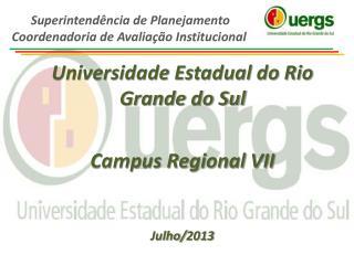 Universidade Estadual do Rio Grande do Sul Campus Regional VII Julho/2013