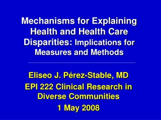 Mechanisms for Explaining Health and Health Care Disparities: Implications for Measures and Methods