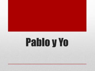 Pablo y  Yo