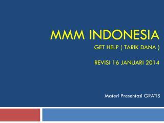 MMM INDONESIA get help (  tarik dana  ) REVISI  16 JANUARI  2014