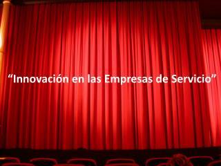 """""""Innovación en las Empresas de Servicio"""""""