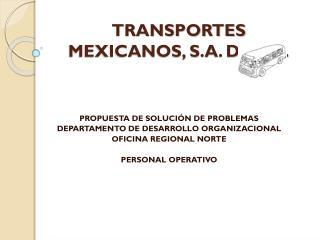 TRANSPORTES  MEXICANOS, S.A. DE C.V.