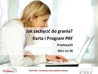 Jak zachęcić do grania? Karta i Program PAY Przelewy24 2011-11-28