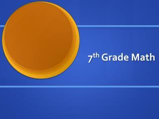 7 th  Grade Math