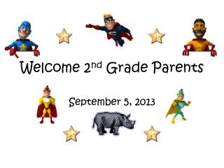 Welcome 2 nd  Grade Parents
