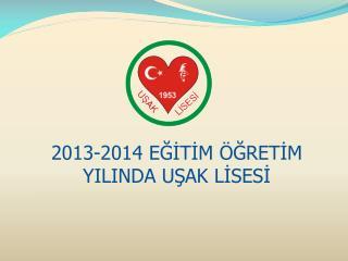 2013-2014 EĞİTİM ÖĞRETİM YILINDA UŞAK LİSESİ