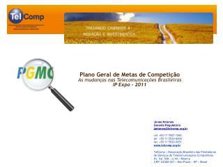 Plano Geral de Metas de Competição As mudanças nas Telecomunicações Brasileiras IP Expo - 2011