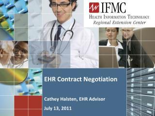 EHR Contract Negotiation Cathey Halsten , EHR Advisor July 13, 2011
