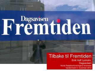 Tilbake til Fremtiden Eirik Hoff Lysholm,  Dagsavisen Norsk Redaktørforeningens høstmøte