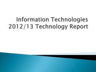 Information Technologies 2012/13  Technology Report
