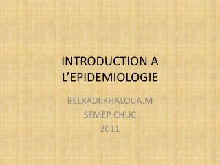 INTRODUCTION A L EPIDEMIOLOGIE