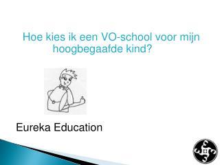 Hoe kies ik een VO-school voor  mijn hoogbegaafde kind? Eureka Education