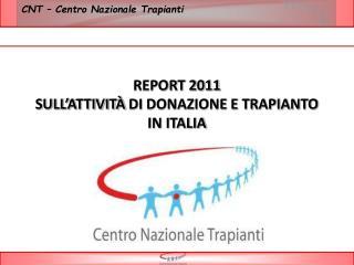 REPORT 2011 SULL'ATTIVITÀ  DI  DONAZIONE E TRAPIANTO IN ITALIA