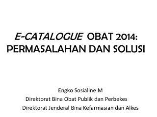 E-CATALOGUE  OBAT  2014: PERMASALAHAN DAN SOLUSI