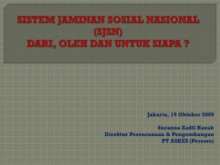 SISTEM JAMINAN SOSIAL NASIONAL (SJSN) DARI, OLEH DAN UNTUK  SIAPA ?