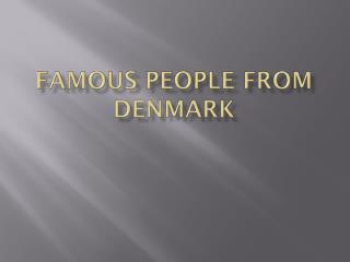 Famous people  from  denmark