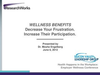 WELLNESS BENEFITS Decrease Your  Frustration. Increase Their Participation.