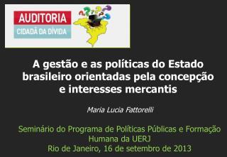 Maria Lucia Fattorelli Semin�rio do Programa de Pol�ticas P�blicas e Forma��o Humana da UERJ