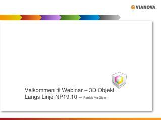 Velkommen til Webinar � 3D Objekt Langs Linje NP19.10 �  Patrick Mc Gloin