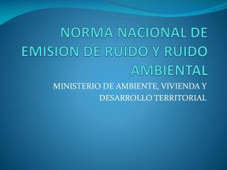 NORMA NACIONAL  DE EMISION DE RUIDO  Y  RUIDO AMBIENTAL