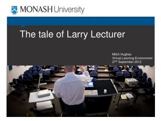 The tale of Larry Lecturer