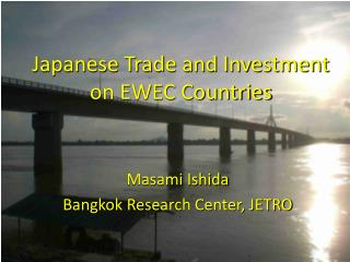 Japanese Trade and Investment on EWEC Countries