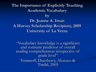 The Importance of Explicitly Teaching Academic Vocabulary  by Dr. Jeanne A. Iman A Harvey Scholarship Recipient, 2009 Un