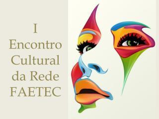 I Encontro Cultural da Rede FAETEC