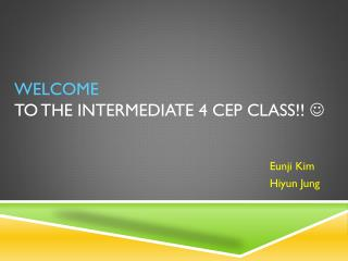 WELCOME TO THE INTERMEDIATE 4 CEP CLASS!!  