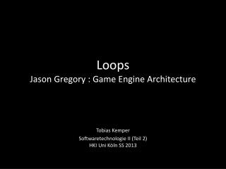 Loops Jason Gregory : Game Engine  Architecture