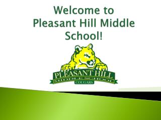 Welcome to  Pleasant Hill Middle School!