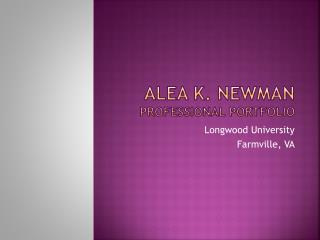 Alea K.  newman Professional Portfolio
