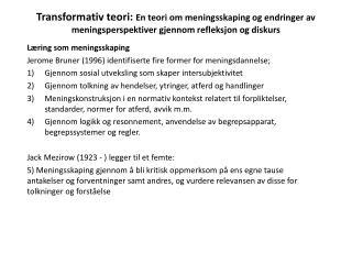 Læring som meningsskaping Jerome Bruner (1996) identifiserte fire former for meningsdannelse;