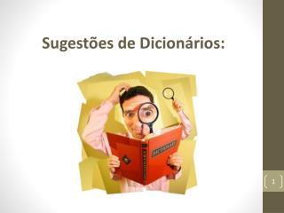 Sugestões  de  Dicionários :