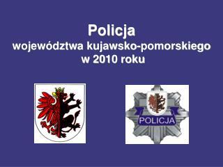 Policja województwa kujawsko-pomorskiego  w 20 10  r oku