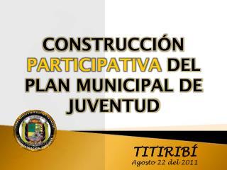 CONSTRUCCIÓN PARTICIPATIVA DEL PLAN MUNICIPAL DE JUVENTUD