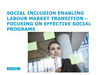 Social Inclusion enabling Labour Market Transition – focusing on effective social programs